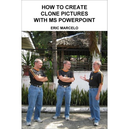 How to Create Clone Pictures with MS PowerPoint - eBook ()