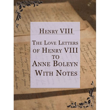 The Love Letters of Henry VIII to Anne Boleyn; With Notes -