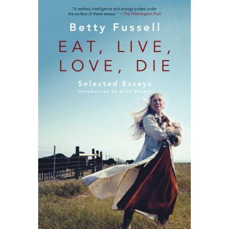 - Eat Live Love Die : Selected Essays