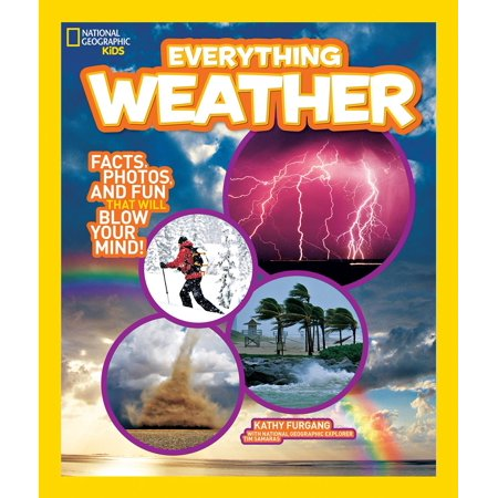 National Geographic Kids Everything Weather : Facts, Photos, and Fun that Will Blow You Away ()