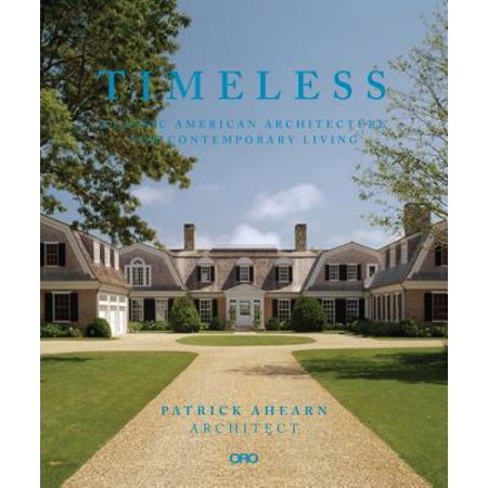 Timeless : Classic American Architecture for Contemporary (Rules For Building And Classing Steel Vessels)