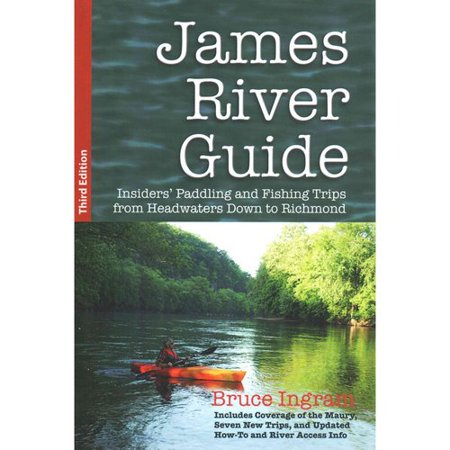 James River Guide  Insiders Paddling And Fishing Trips From Headwaters Down To Richmond