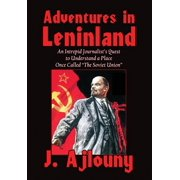 Adventures in Leninland : An Intrepid Journalist's Quest to Understand a Place Once Called the Soviet Union