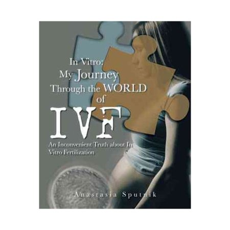 In Vitro  My Journey Through The World Of Ivf  An Inconvenient Truth About In Vitro Fertilization