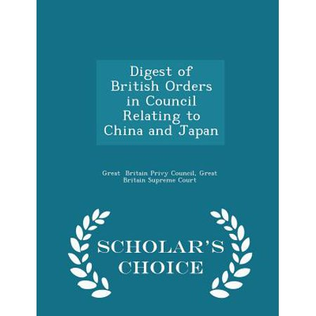 Digest of British Orders in Council Relating to China and Japan - Scholar's Choice Edition (Halloween British Council)