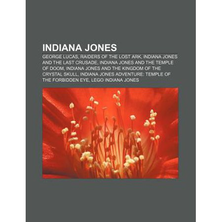 Indiana Jones : George Lucas, Raiders of the Lost Ark, Indiana Jones and the Last Crusade, Indiana Jones and the Temple of