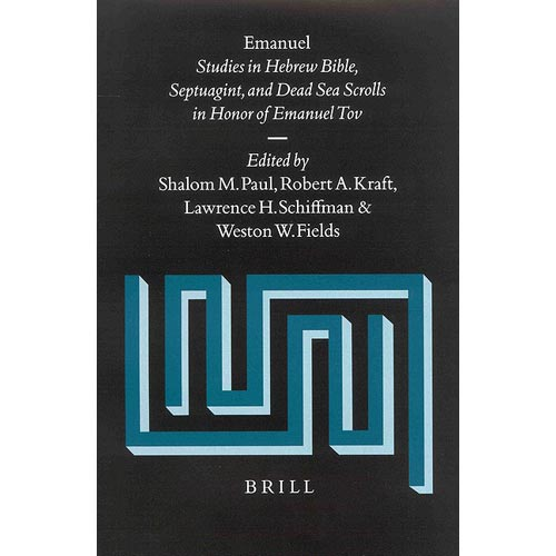 Emanuel: Studies in the Hebrew Bible, the Septuagint, and the Dead Sea Scrolls in Honor of Emanuel Tov/With Index Volume