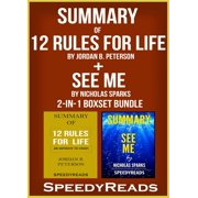 Summary of 12 Rules for Life: An Antidote to Chaos by Jordan B. Peterson + Summary of See Me by Nicholas Sparks 2-in-1 Boxset Bundle - eBook