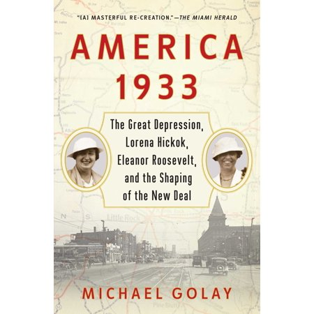 America 1933 : The Great Depression, Lorena Hickok, Eleanor Roosevelt, and the Shaping of the New (Best Way To Deal With Depression Naturally)
