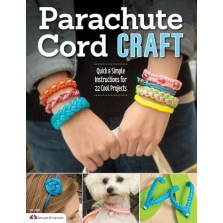 Parachute Cord Craft: Quick & Simple Instructions for 22 Cool Projects