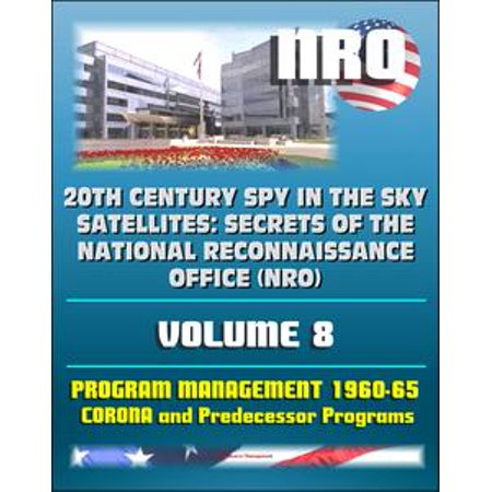 20th Century Spy in the Sky Satellites: Secrets of the National Reconnaissance Office (NRO) Volume 8 - History Volumes: Management of the Program 1960-1965, Corona and Predecessor Programs - eBook (Party City In Corona)