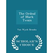 The Ordeal of Mark Twain - Scholar's Choice Edition