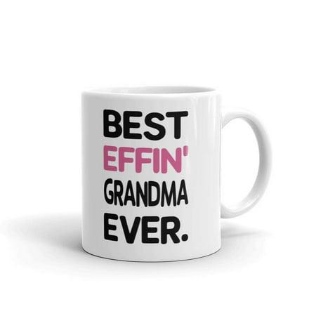 Best Effin Grandma Ever Nana Coffee Tea Ceramic Mug Office Work Cup Gift 11oz ()