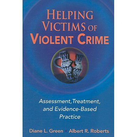 Helping Victims of Violent Crime : Assessment, Treatment, and Evidence-Based