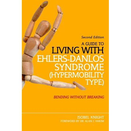 A Guide to Living with Ehlers-Danlos Syndrome (Hypermobility Type) : Bending Without Breaking (2nd