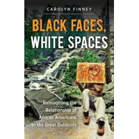 Black Faces, White Spaces: Reimagining the Relationship of African Americans to the Great Outdoors (Paperback)