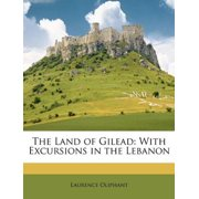 The Land of Gilead : With Excursions in the Lebanon