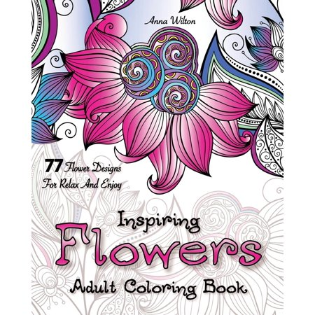 Inspiring Flowers Adult Coloring Book 77 Flower Designs For Relax And Enjoy Paperback