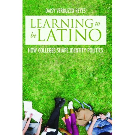Learning to Be Latino : How Colleges Shape Identity