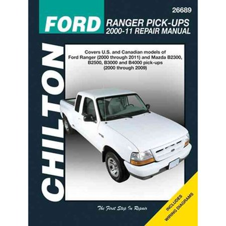 Chilton's Ford Ranger Pick-ups 2000-11 Repair Manual: Covers U.S. and Canadian Models of Ford Ranger (2000 Through 2011) and Mazda B2300, B2500, B3000, and B4000 Pick-Ups (2000 Through 2009)