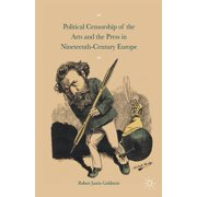 Political Censorship of the Arts and the Press in Nineteenth-Century (Paperback)