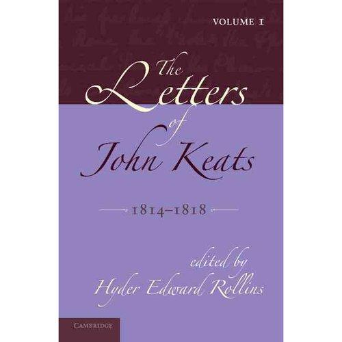 The Letters of John Keats: Volume 1, 1814 1818: 1814 1821