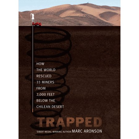 Trapped : How the World Rescued 33 Miners from 2,000 Feet Below the Chilean Desert (Worlds Hottest Chile)