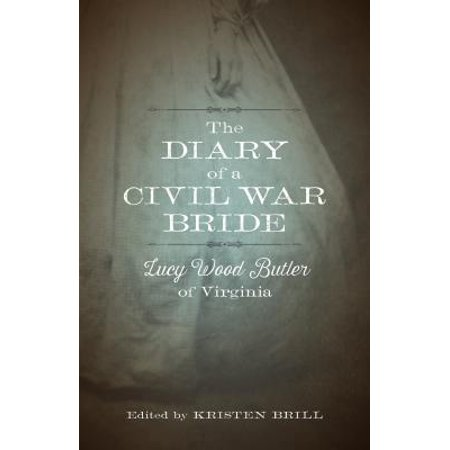 The Diary of a Civil War Bride : Lucy Wood Butler of