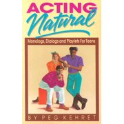 Acting Natural : Monologs, Dialogs, and Playlets for Teens