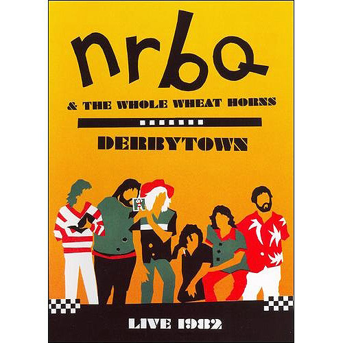 NRBQ & The Whole Wheat Horns: Derbytown - Live 1982