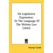 On Legislative Expression : Or the Language of the Written Law (1845)
