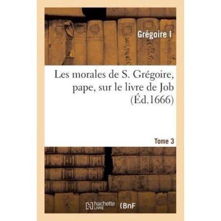 Les Morales De S Gri Goire Pape Sur Le Livre De Job Tome 3