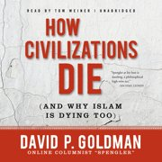 How Civilizations Die (and Why Islam Is Dying Too) - Audiobook