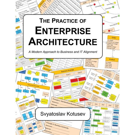 The Practice of Enterprise Architecture : A Modern Approach to Business and IT