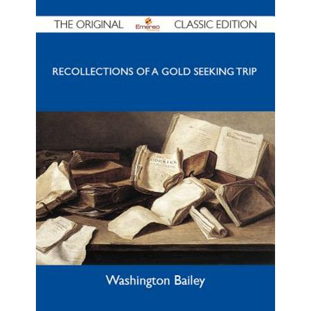A Trip to California in 1853 - Recollections of a gold seeking trip by ox train across the plains and mountains by an old Illinois pioneer - The Original Classic Edition -