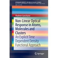 Non-Linear Optical Response in Atoms, Molecules and Clusters: An Explicit Time Dependent Density Functional Approach (Paperback)