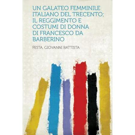 Un Galateo Femminile Italiano del Trecento; Il Reggimento E Costumi Di Donna Di Francesco Da Barberino