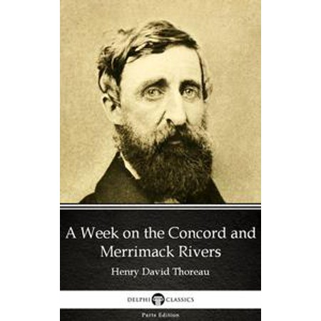 A Week on the Concord and Merrimack Rivers by Henry David Thoreau - Delphi Classics (Illustrated) - eBook (Merrimack Halloween)