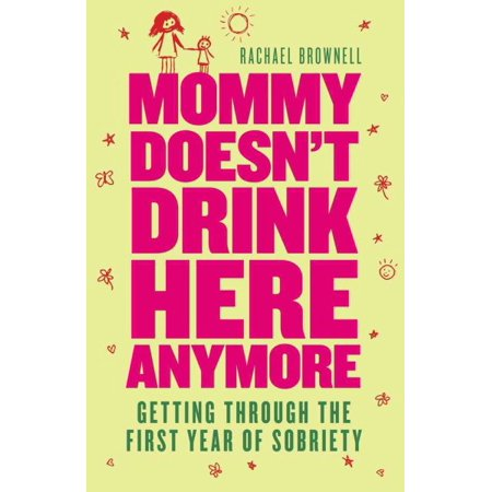 Mommy Doesn't Drink Here Anymore : Getting Through the First Year of Sobriety - Drink Through Morphsuit
