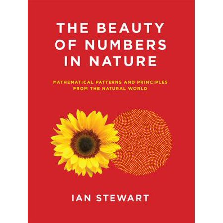 The Beauty of Numbers in Nature : Mathematical Patterns and Principles from the Natural World
