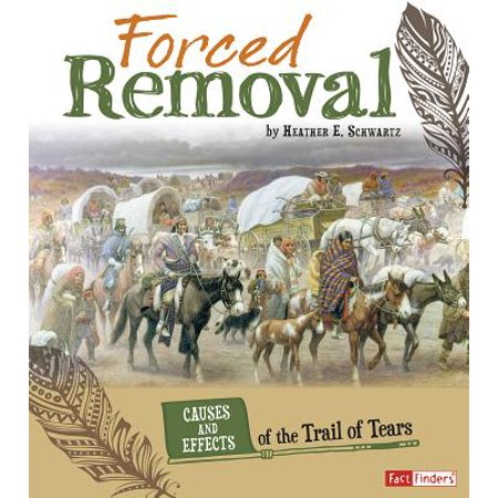Forced Removal : Causes and Effects of the Trail of