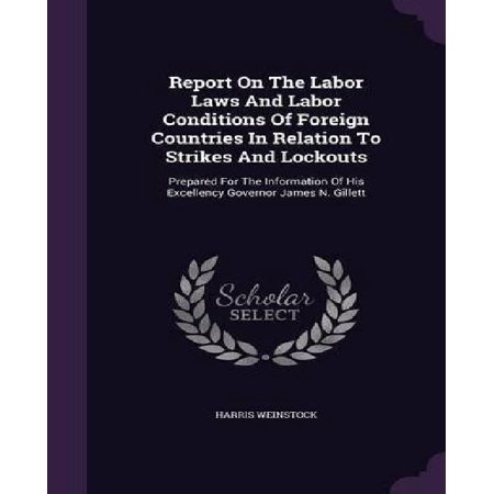 Report on the Labor Laws and Labor Conditions of Foreign Countries in Relation to Strikes and Lockouts: Prepared for the - image 1 of 1