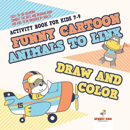 Activity Book for Kids 7-9. Funny Cartoon Animals to Link, Draw and Color. Easy-To-Do Coloring, Connect the Dots and Drawing Book for Kids to Do Unguided by Adults](Funny Halloween Political Cartoons)