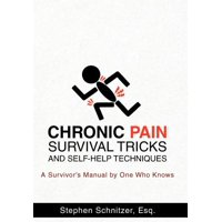 Chronic Pain Survival Tricks and Self-Help Techniques : A Survivor's Manual by One Who Knows