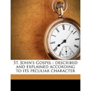 St. John's Gospel : Described and Explained According to Its Peculiar Character