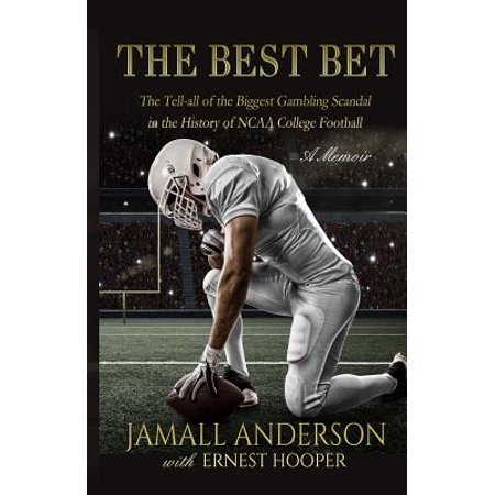 The Best Bet : The Tell-All of the Biggest Gambling Scandal in the History of NCAA College Football a