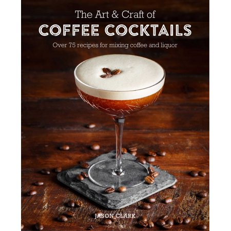 The Art & Craft of Coffee Cocktails : Over 80 recipes for mixing coffee and liquor - Scary Arts And Crafts For Halloween