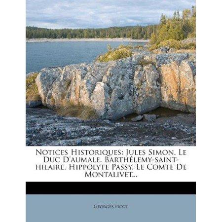 Notices Historiques  Jules Simon  Le Duc Daumale  Barthelemy Saint Hilaire  Hippolyte Passy  Le Comte De Montalivet