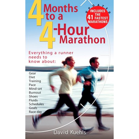Four Months to a Four-Hour Marathon : Everything a Runner Needs to Know About Gear, Diet, Training, Pace, Mind-set, Burnout, Shoes, Fluids, Schedules, Goals, & Race Day, Revised](Everything Shoes)
