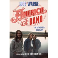 America, the Band: An Authorized Biography (Hardcover)